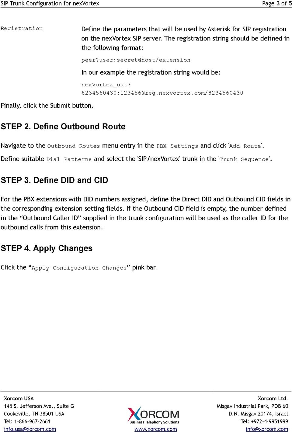 8234560430:123456@reg.nexvortex.com/8234560430 STEP 2. Define Outbound Route Navigate to the Outbound Routes menu entry in the PBX Settings and click 'Add Route'.