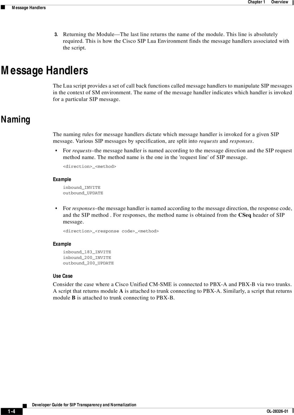 of the message handler indicates which handler is invoked for a particular SIP message Naming The naming rules for message handlers dictate which message handler is invoked for a given SIP message