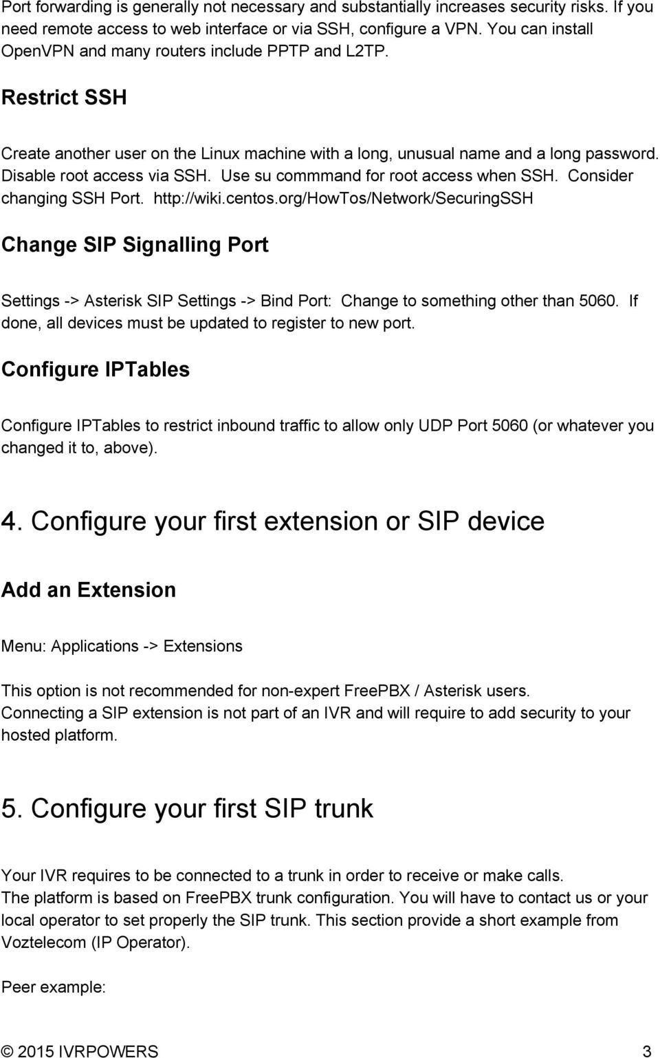 Use su commmand for root access when SSH. Consider changing SSH Port. http://wiki.centos.