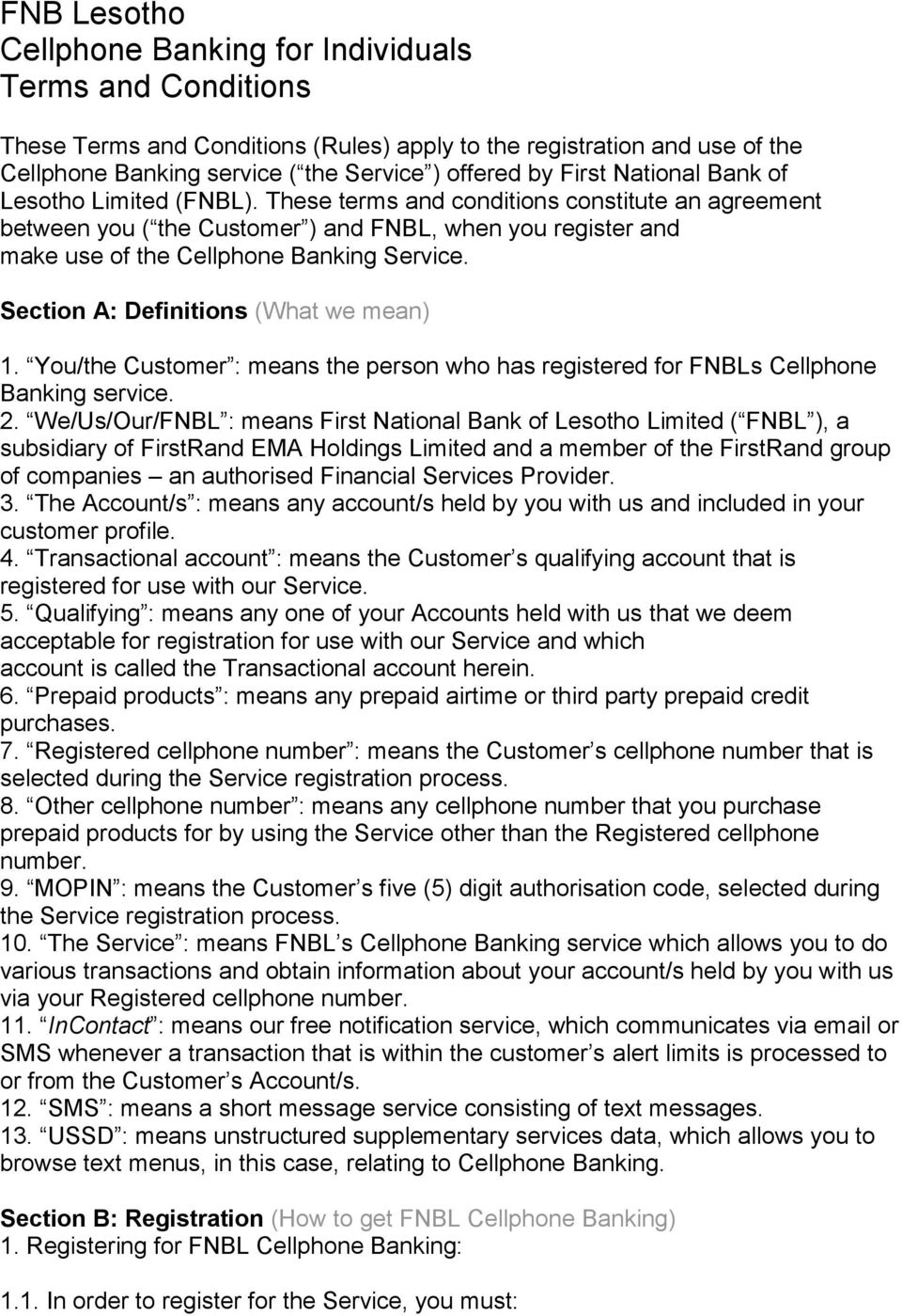 These terms and conditions constitute an agreement between you ( the Customer ) and FNBL, when you register and make use of the Cellphone Banking Service. Section A: Definitions (What we mean) 1.