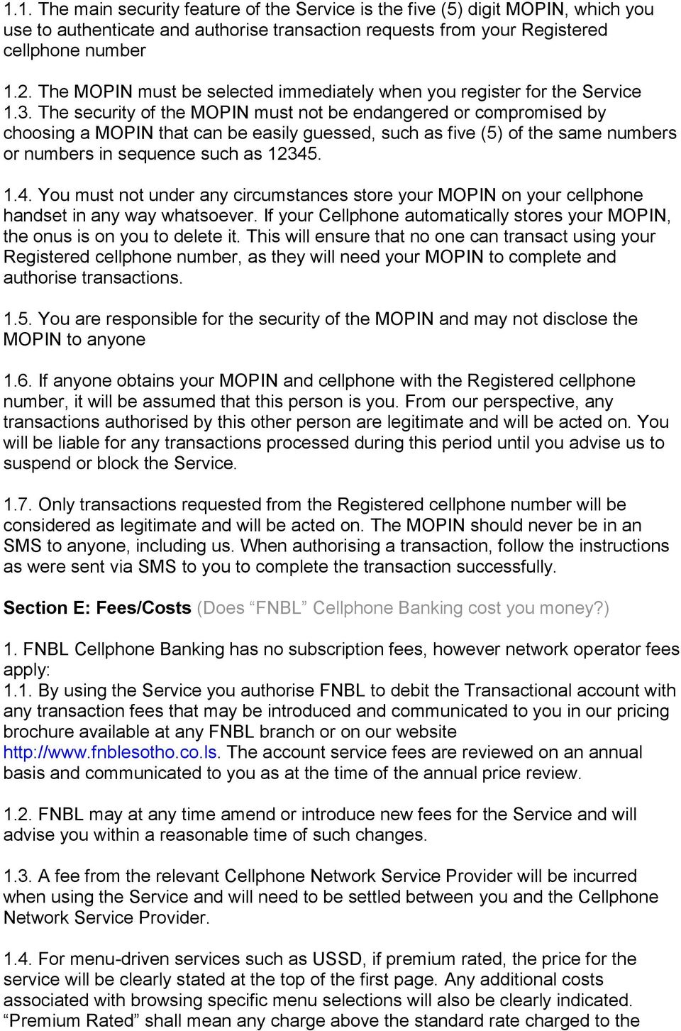 The security of the MOPIN must not be endangered or compromised by choosing a MOPIN that can be easily guessed, such as five (5) of the same numbers or numbers in sequence such as 12345