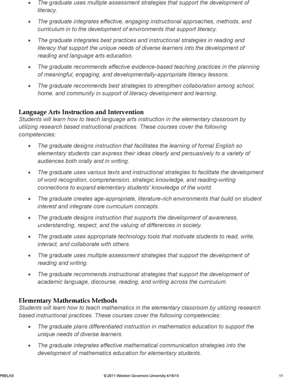 The graduate integrates best practices and instructional strategies in reading and literacy that support the unique needs of diverse learners into the development of reading and language arts