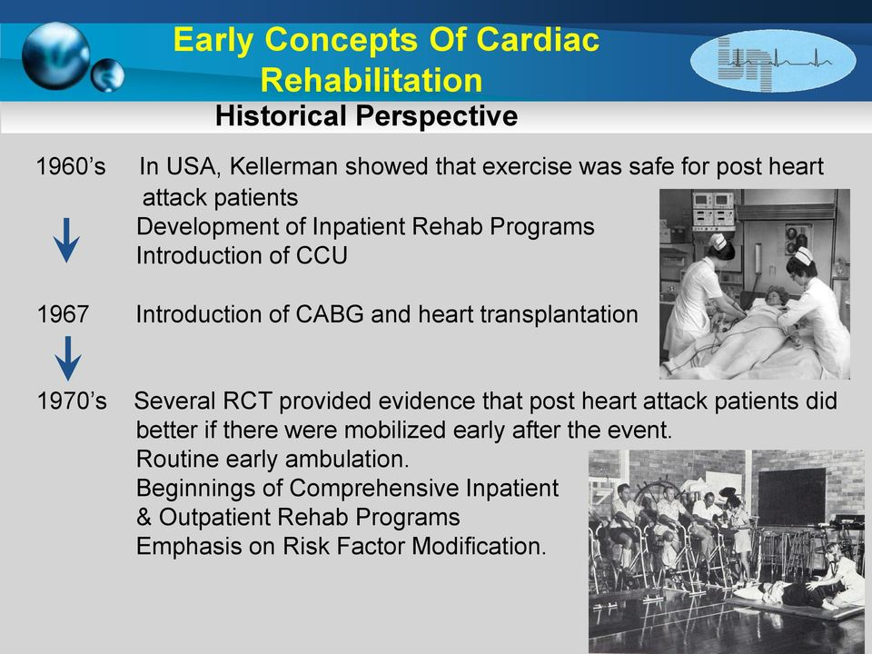 transplantation 1970 s Several RCT provided evidence that post heart attack patients did better if there were mobilized early