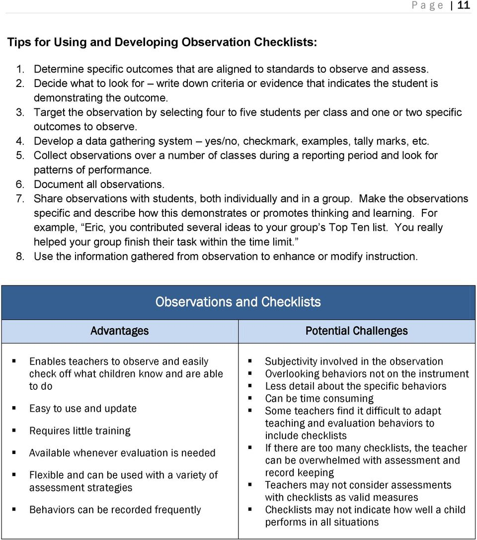 Target the observation by selecting four to five students per class and one or two specific outcomes to observe. 4. Develop a data gathering system yes/no, checkmark, examples, tally marks, etc. 5.