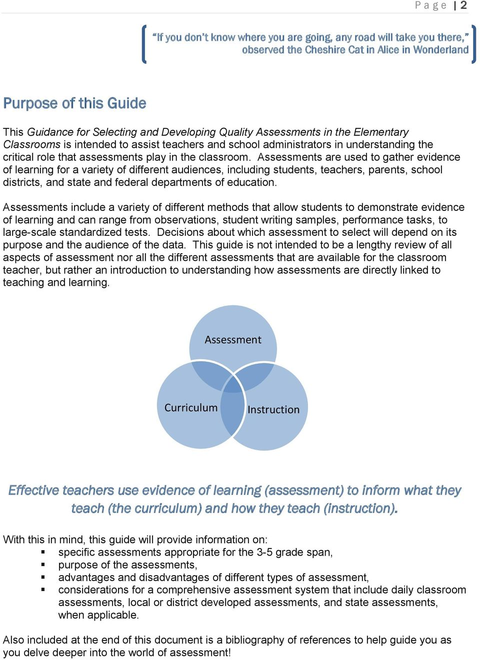 Assessments are used to gather evidence of learning for a variety of different audiences, including students, teachers, parents, school districts, and state and federal departments of education.