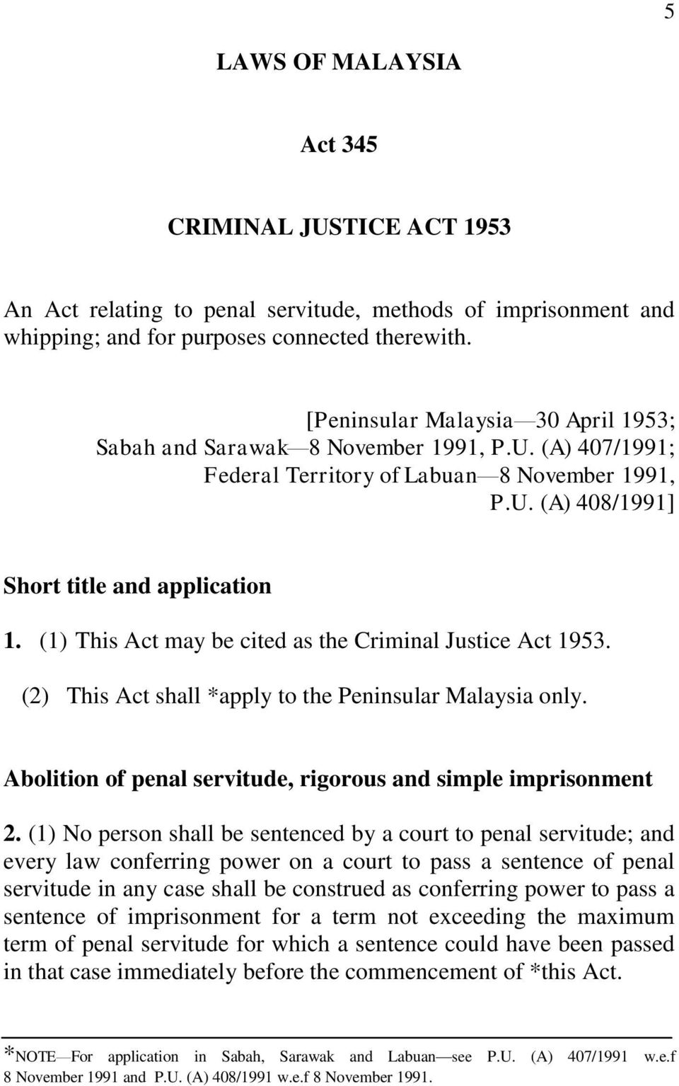 (1) This Act may be cited as the Criminal Justice Act 1953. (2) This Act shall *apply to the Peninsular Malaysia only. Abolition of penal servitude, rigorous and simple imprisonment 2.