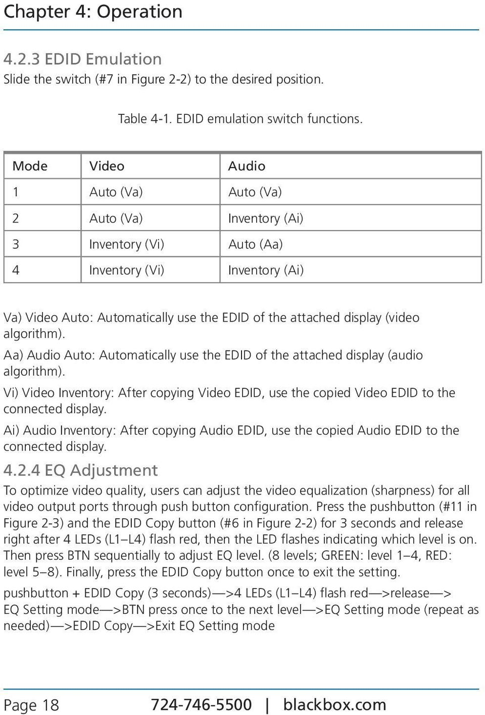 algorithm). Aa) Audio Auto: Automatically use the EDID of the attached display (audio algorithm). Vi) Video Inventory: After copying Video EDID, use the copied Video EDID to the connected display.