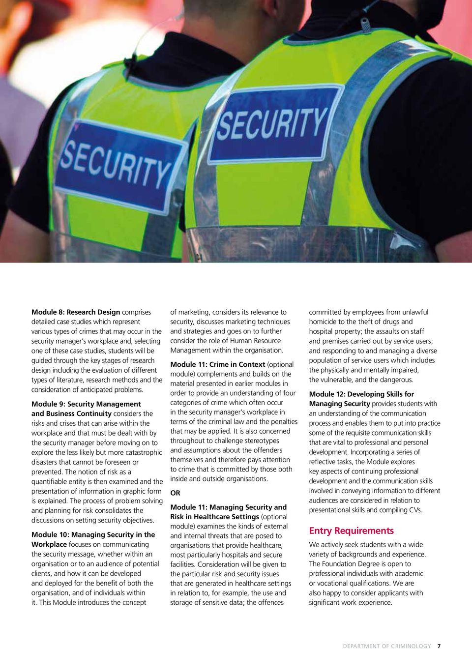 Module 9: Security Management and Business Continuity considers the risks and crises that can arise within the workplace and that must be dealt with by the security manager before moving on to
