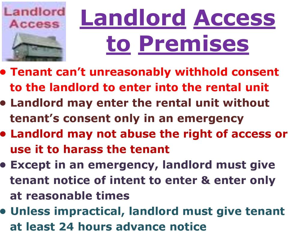 right of access or use it to harass the tenant Except in an emergency, landlord must give tenant notice of intent