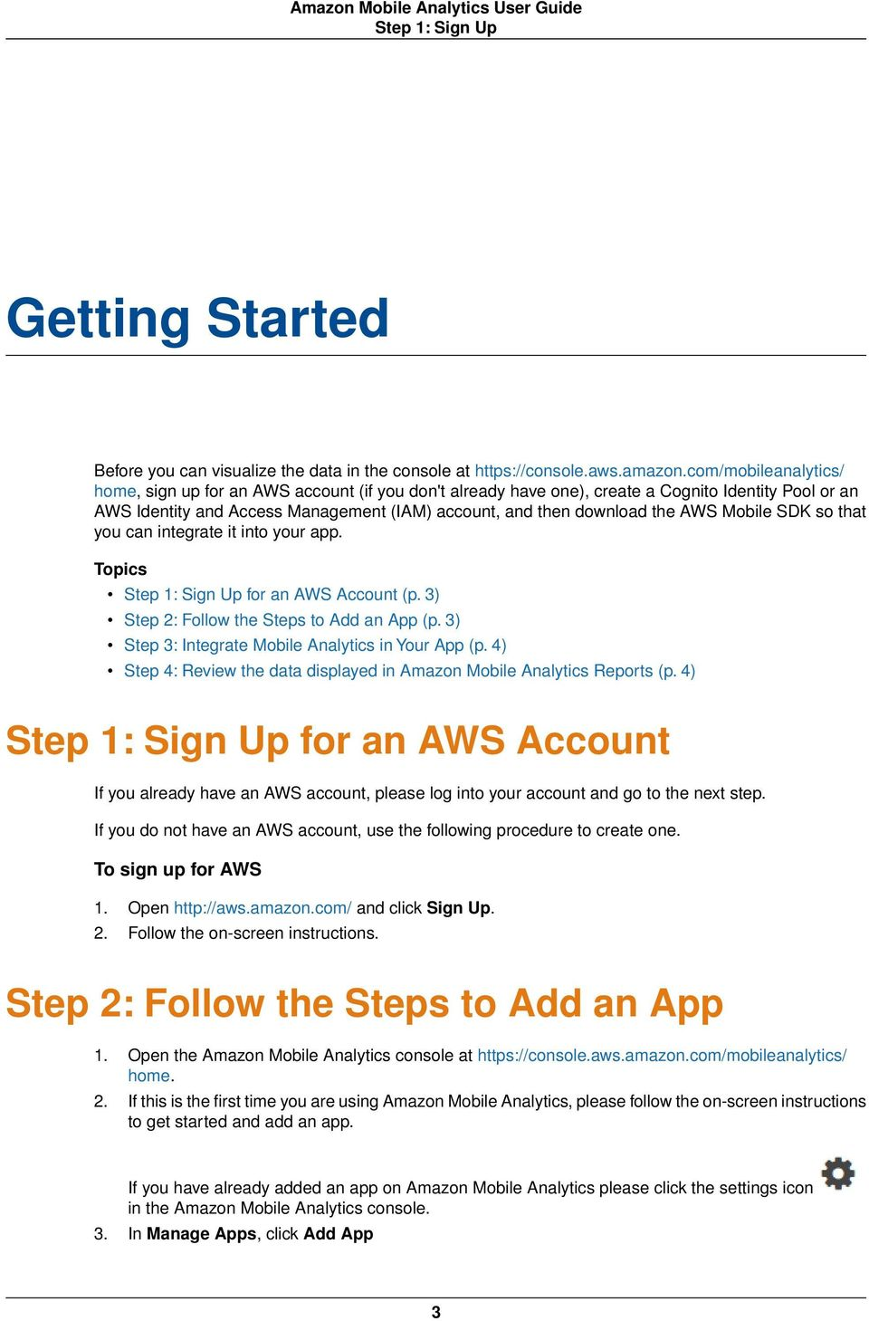 Mobile SDK so that you can integrate it into your app. Topics Step 1: Sign Up for an AWS Account (p. 3) Step 2: Follow the Steps to Add an App (p. 3) Step 3: Integrate Mobile Analytics in Your App (p.