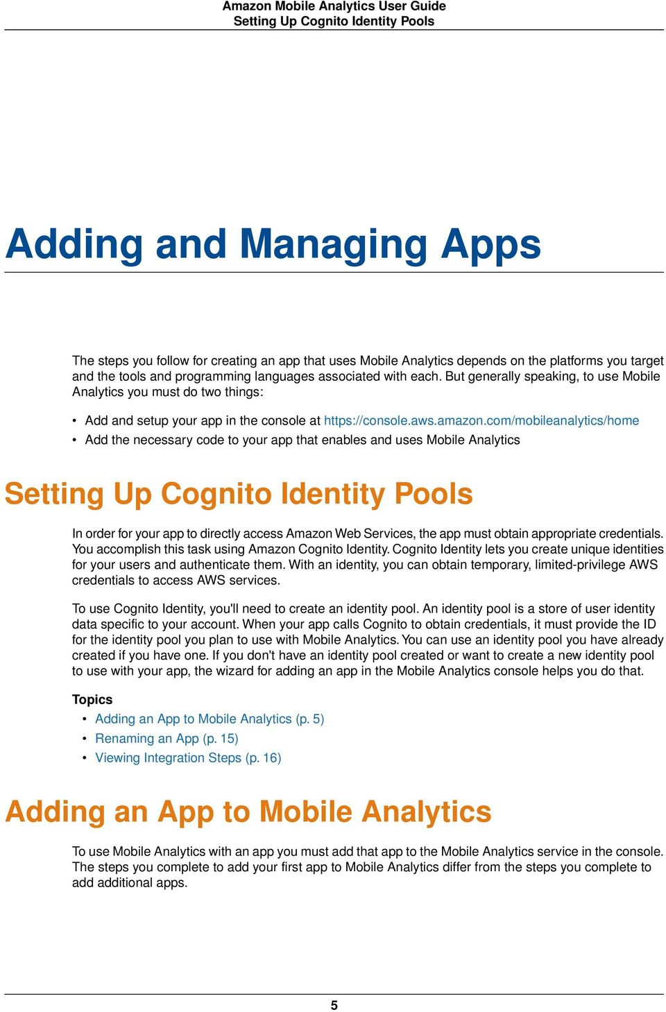 com/mobileanalytics/home Add the necessary code to your app that enables and uses Mobile Analytics Setting Up Cognito Identity Pools In order for your app to directly access Amazon Web Services, the