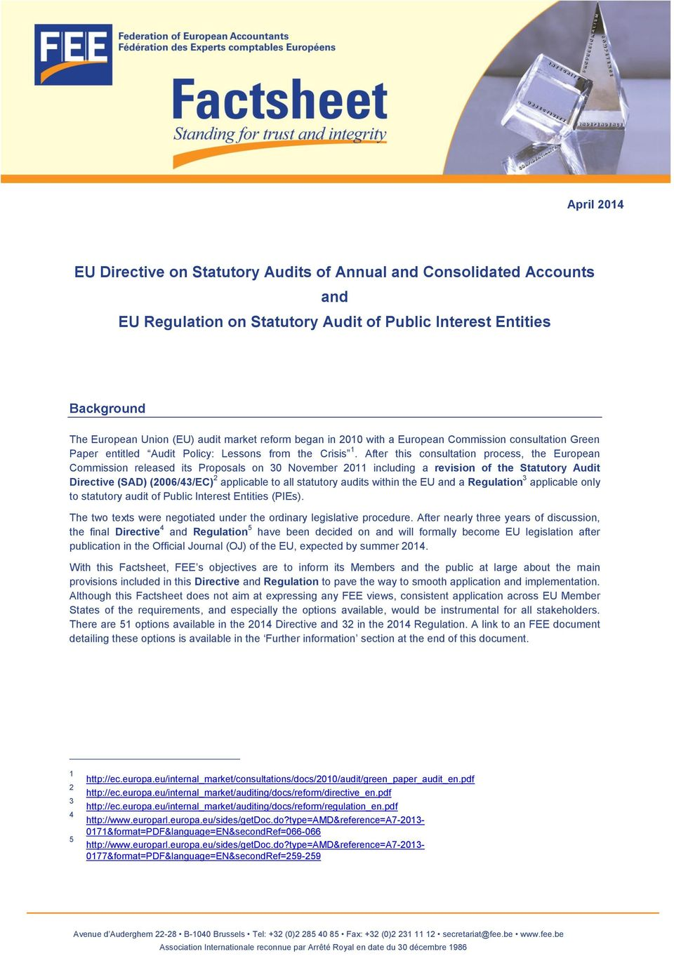 After this consultation process, the European Commission released its Proposals on 30 November 2011 including a revision of the Statutory Audit Directive (SAD) (2006/43/EC) 2 applicable to all
