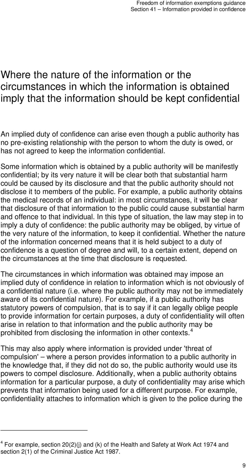 Some information which is obtained by a public authority will be manifestly confidential; by its very nature it will be clear both that substantial harm could be caused by its disclosure and that the