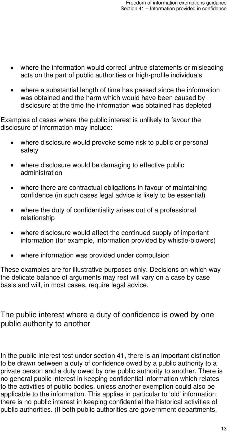 favour the disclosure of information may include: where disclosure would provoke some risk to public or personal safety where disclosure would be damaging to effective public administration where