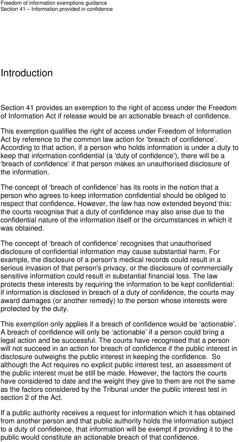 According to that action, if a person who holds information is under a duty to keep that information confidential (a 'duty of confidence'), there will be a breach of confidence if that person makes