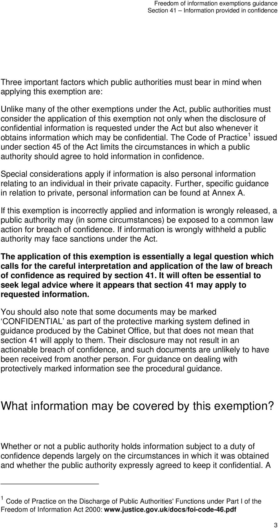 The Code of Practice 1 issued under section 45 of the Act limits the circumstances in which a public authority should agree to hold information in confidence.