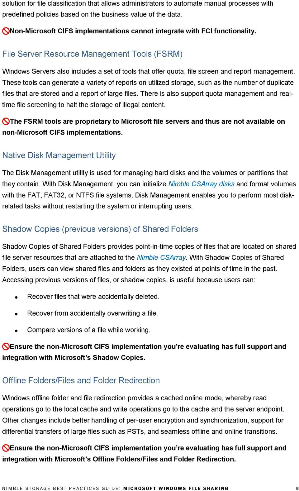 File Server Resource Management Tools (FSRM) Windows Servers also includes a set of tools that offer quota, file screen and report management.
