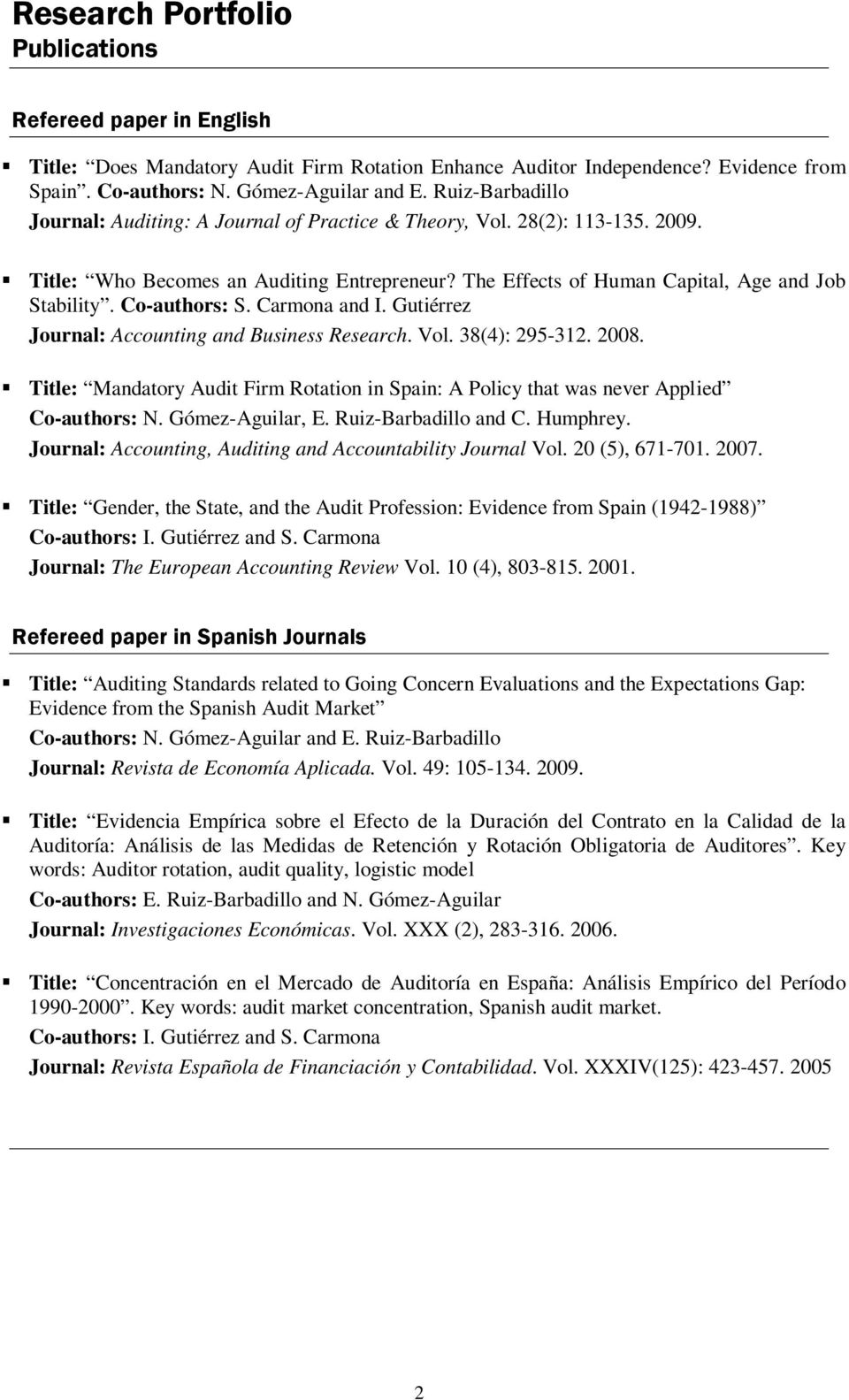 Co-authors: S. Carmona and I. Gutiérrez Journal: Accounting and Business Research. Vol. 38(4): 295-312. 2008.