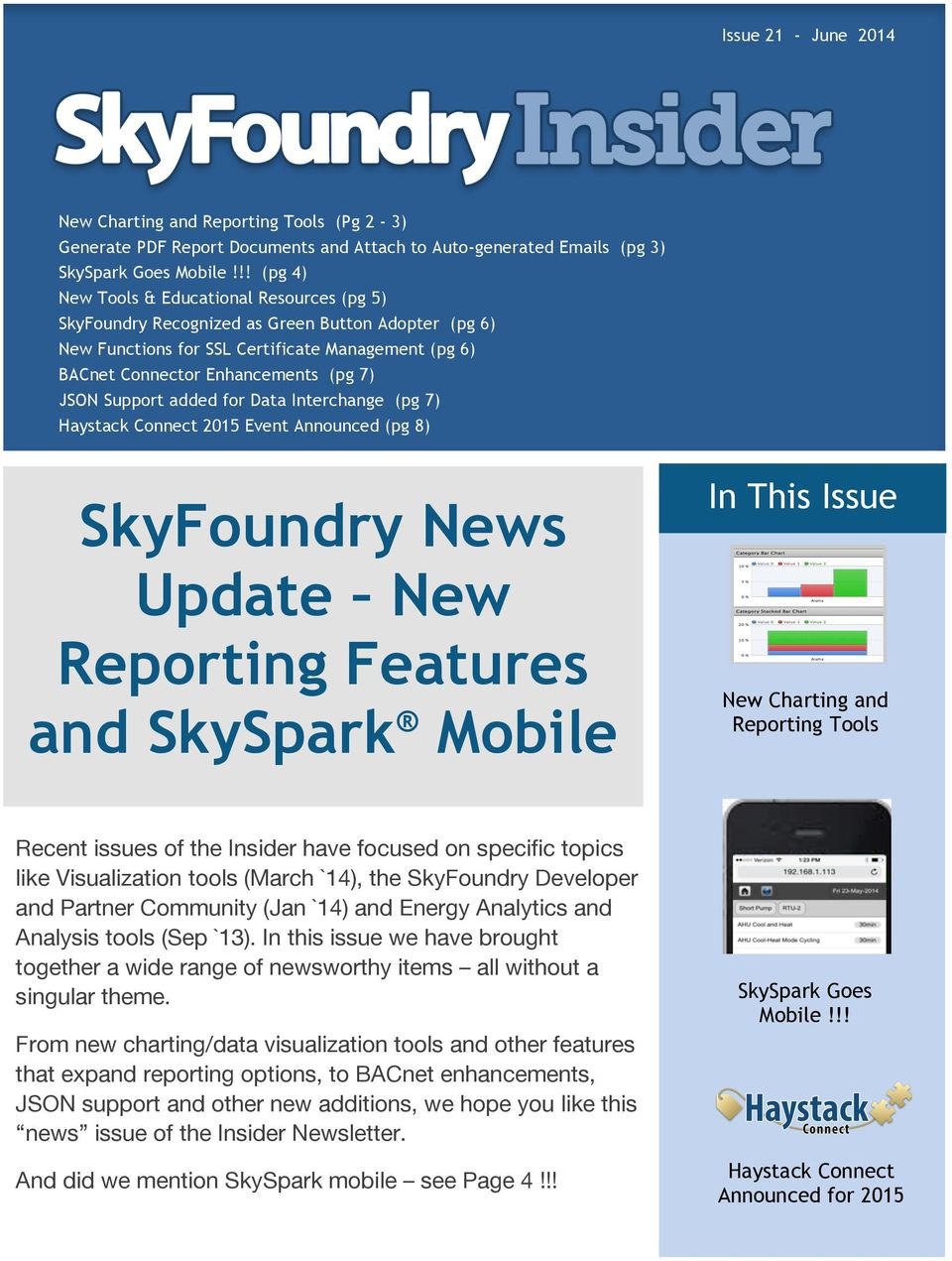 Support added for Data Interchange (pg 7) Haystack Connect 2015 Event Announced (pg 8) SkyFoundry News Update New Reporting Features and SkySpark Mobile In This Issue New Charting and Reporting Tools