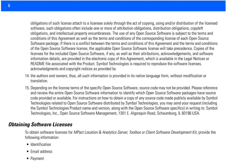 The use of any Open Source Software is subject to the terms and conditions of this Agreement as well as the terms and conditions of the corresponding license of each Open Source Software package.