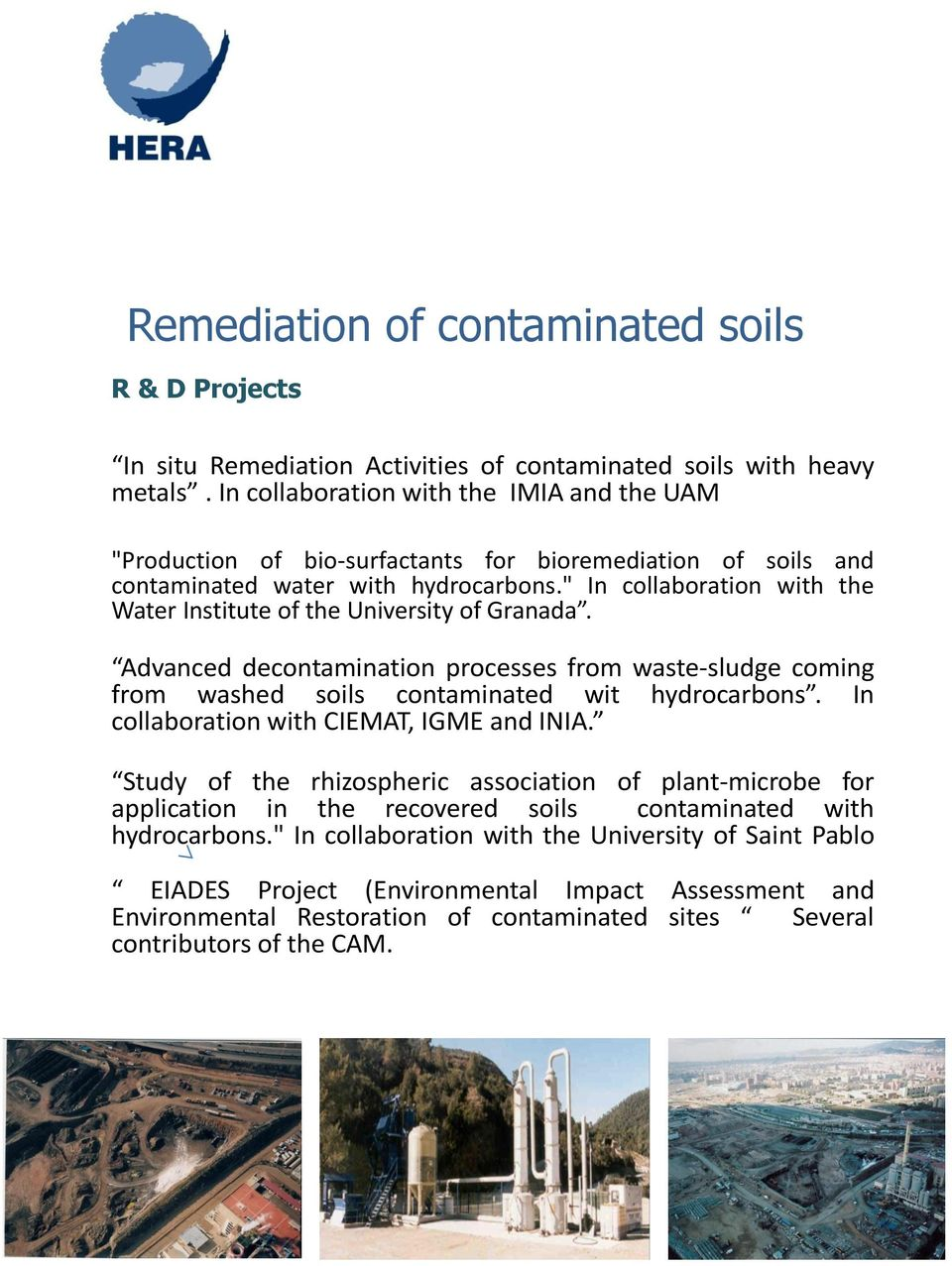""" In collaboration with the Water Institute of the University of Granada. Advanced decontamination processes from waste-sludge coming from washed soils contaminated wit hydrocarbons."