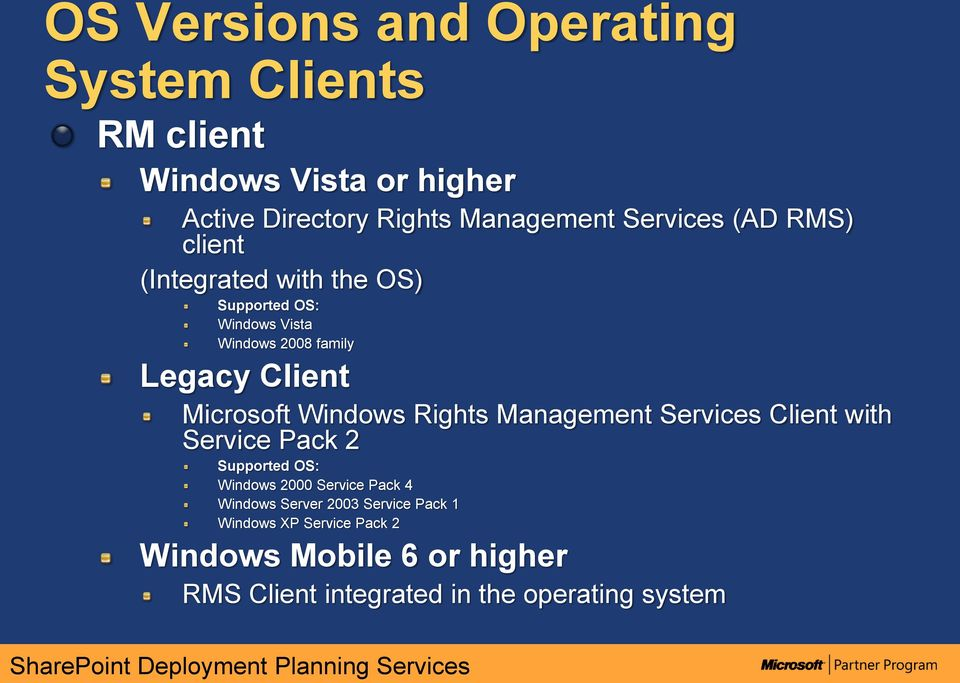 Microsoft Windows Rights Management Services Client with Service Pack 2 Supported OS: Windows 2000 Service Pack 4