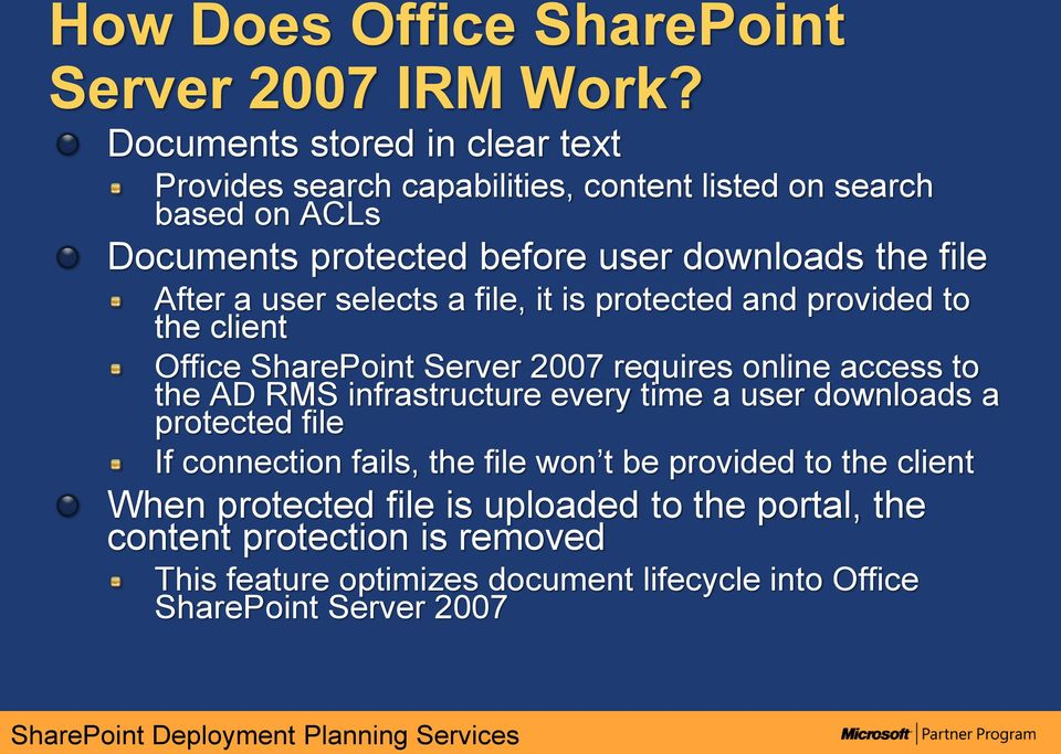 After a user selects a file, it is protected and provided to the client Office SharePoint Server 2007 requires online access to the AD RMS infrastructure