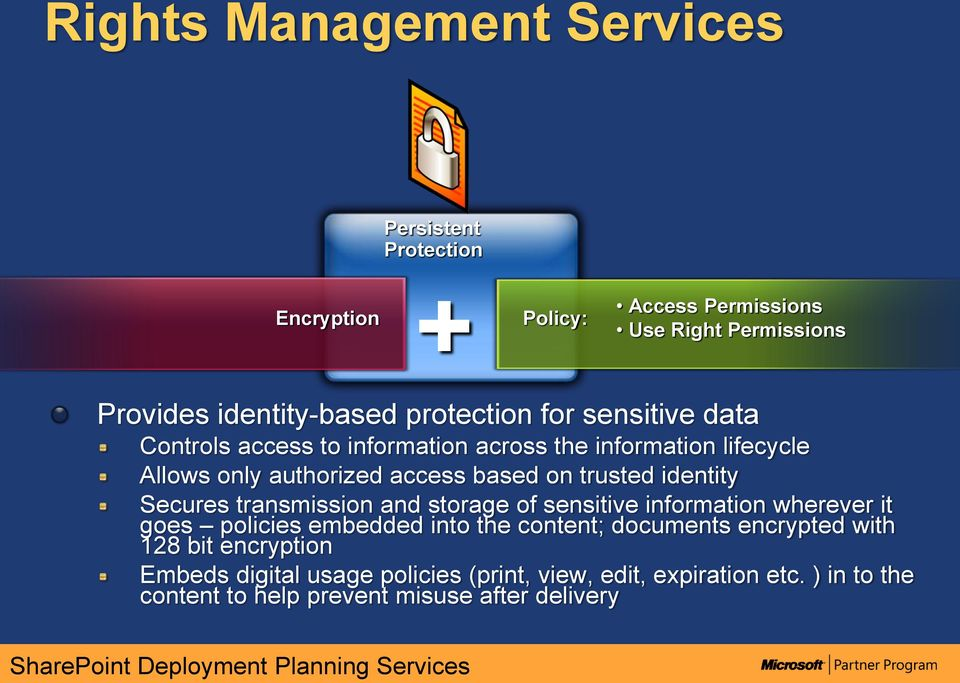 identity Secures transmission and storage of sensitive information wherever it goes policies embedded into the content; documents encrypted