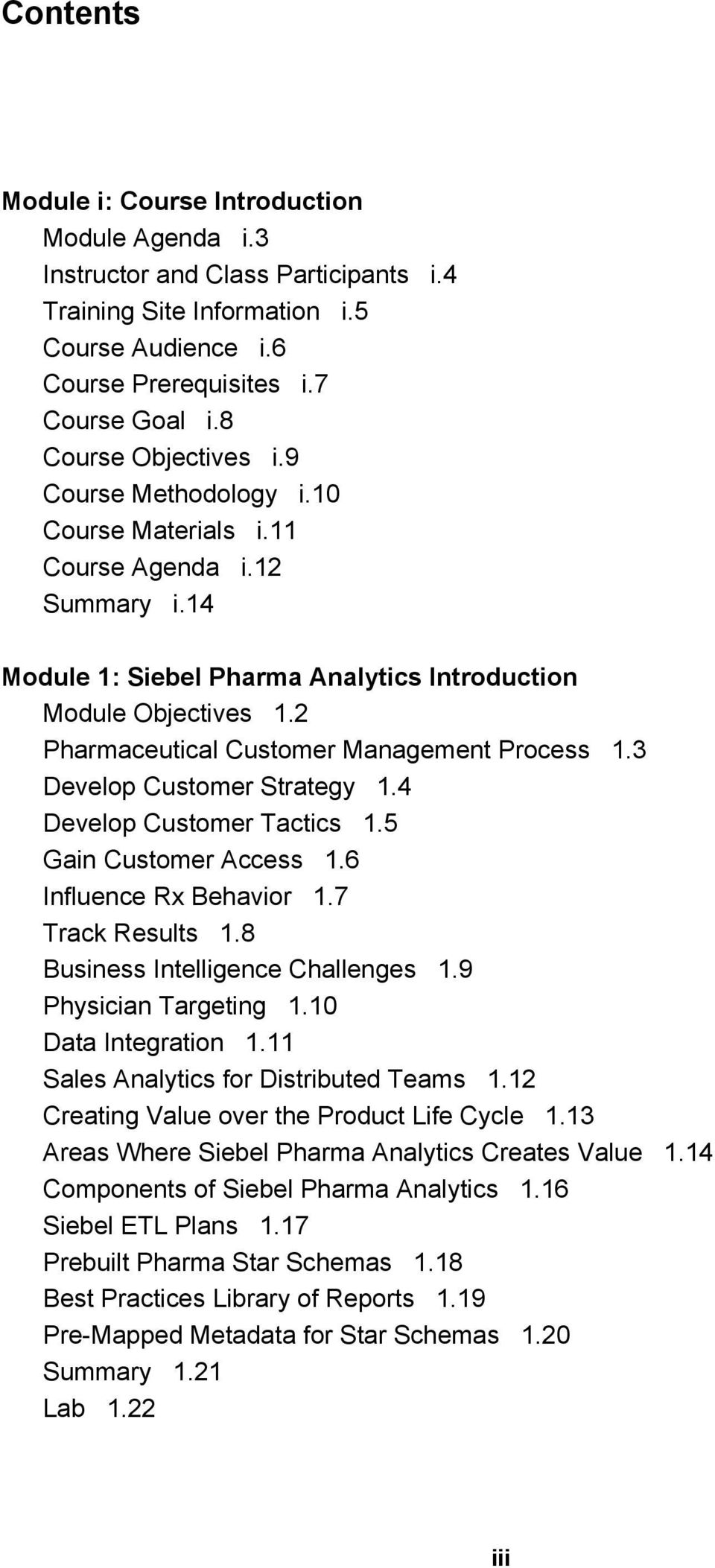 2 Pharmaceutical Customer Management Process 1.3 Develop Customer Strategy 1.4 Develop Customer Tactics 1.5 Gain Customer Access 1.6 Influence Rx Behavior 1.7 Track Results 1.