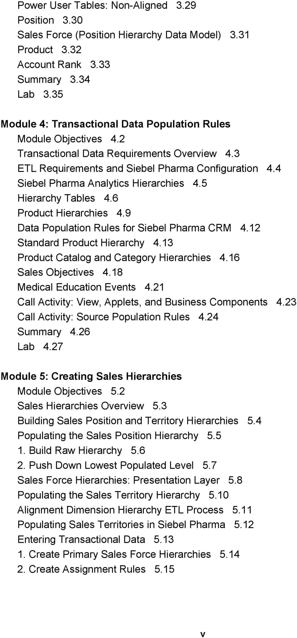 4 Siebel Pharma Analytics Hierarchies 4.5 Hierarchy Tables 4.6 Product Hierarchies 4.9 Data Population Rules for Siebel Pharma CRM 4.12 Standard Product Hierarchy 4.
