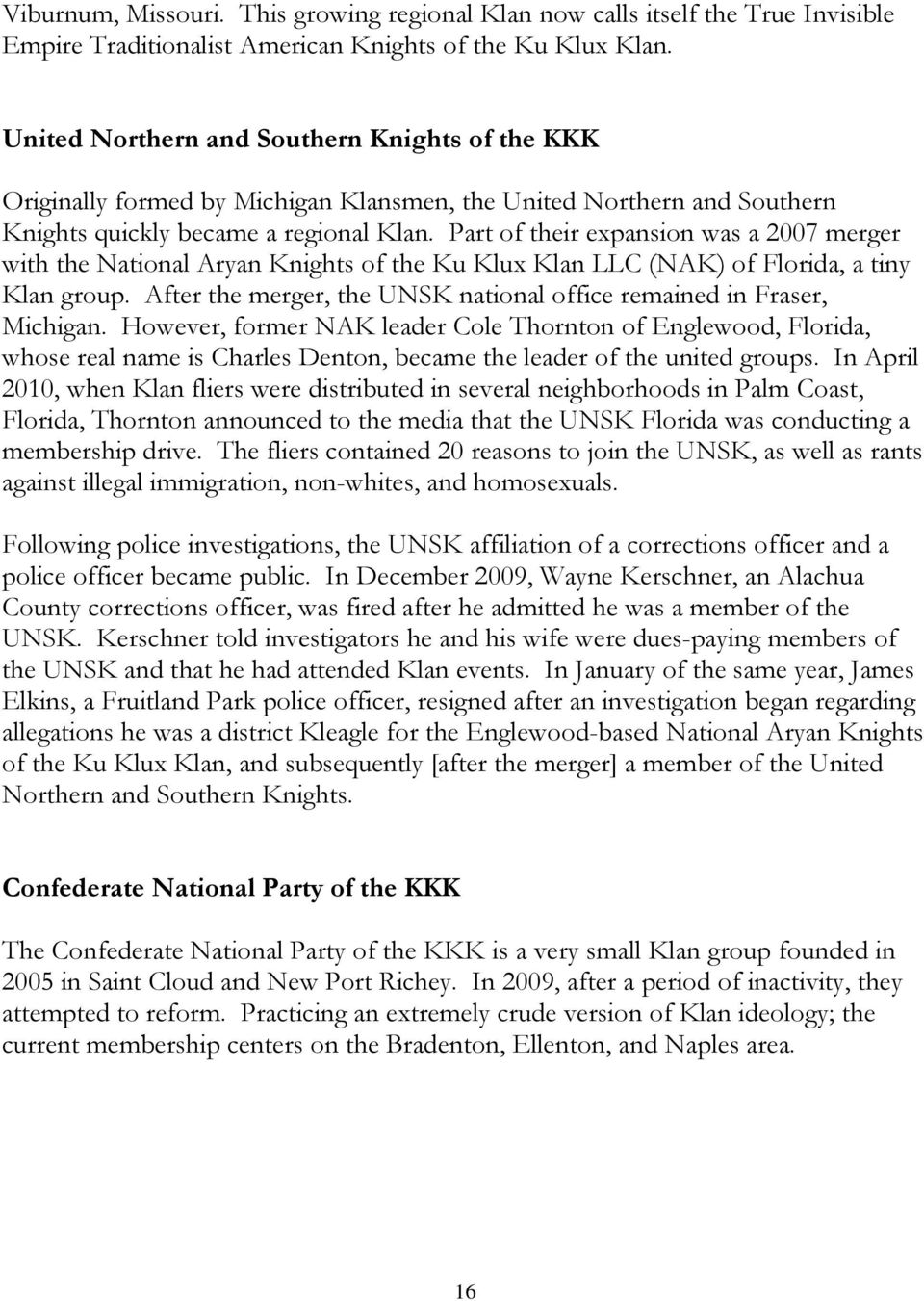 Part of their expansion was a 2007 merger with the National Aryan Knights of the Ku Klux Klan LLC (NAK) of Florida, a tiny Klan group.