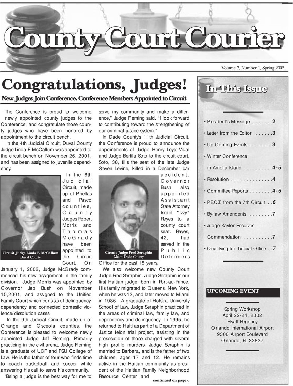 congratulate those county judges who have been honored by appointment to the circuit bench. In the 4th Judicial Circuit, Duval County Judge Linda F.