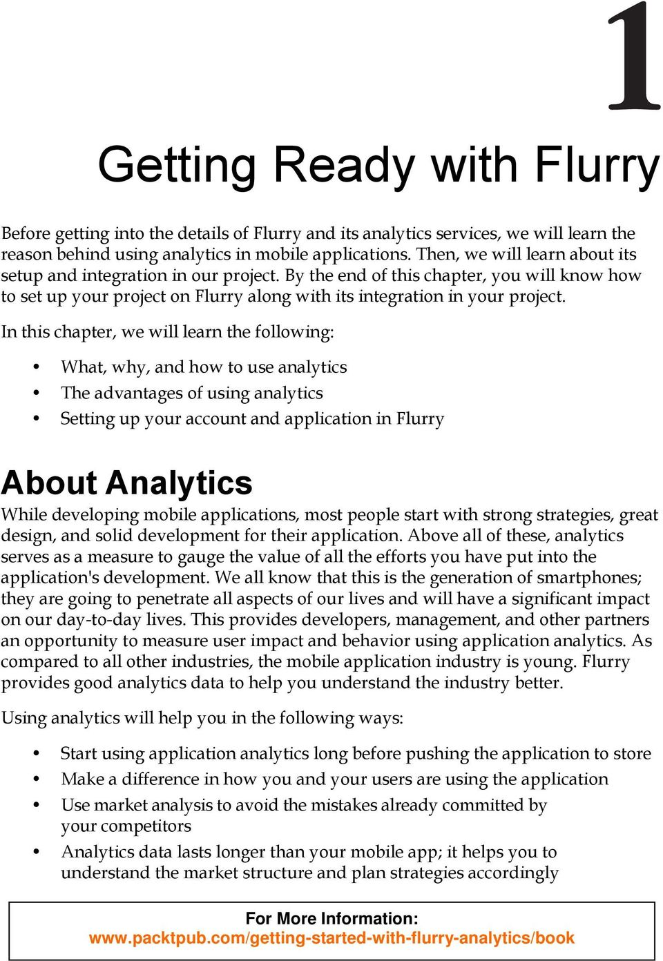 In this chapter, we will learn the following: What, why, and how to use analytics The advantages of using analytics Setting up your account and application in Flurry About Analytics While developing