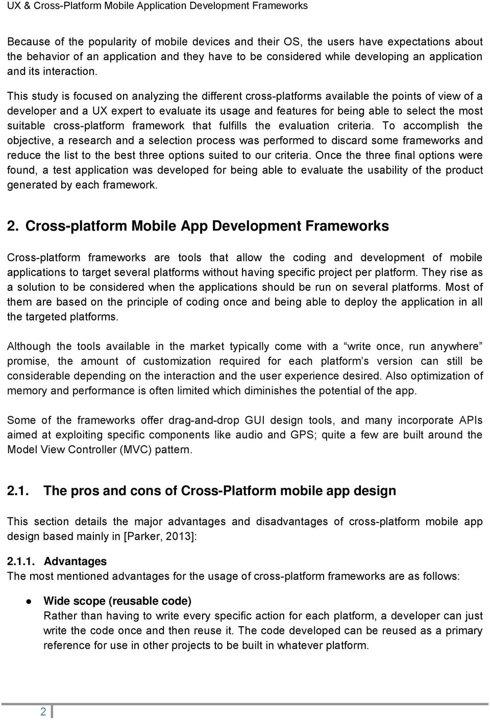 This study is focused on analyzing the different cross-platforms available the points of view of a developer and a UX expert to evaluate its usage and features for being able to select the most