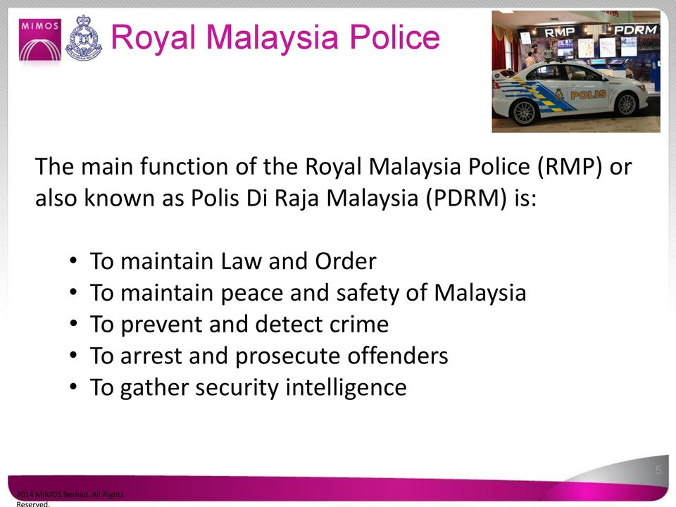 Law and Order To maintain peace and safety of Malaysia To prevent and