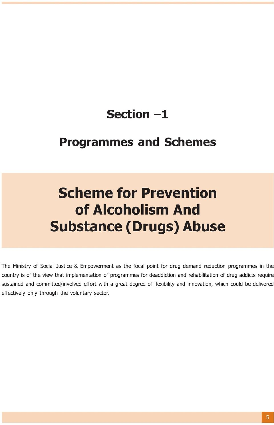 implementation of programmes for deaddiction and rehabilitation of drug addicts require sustained and committed/involved