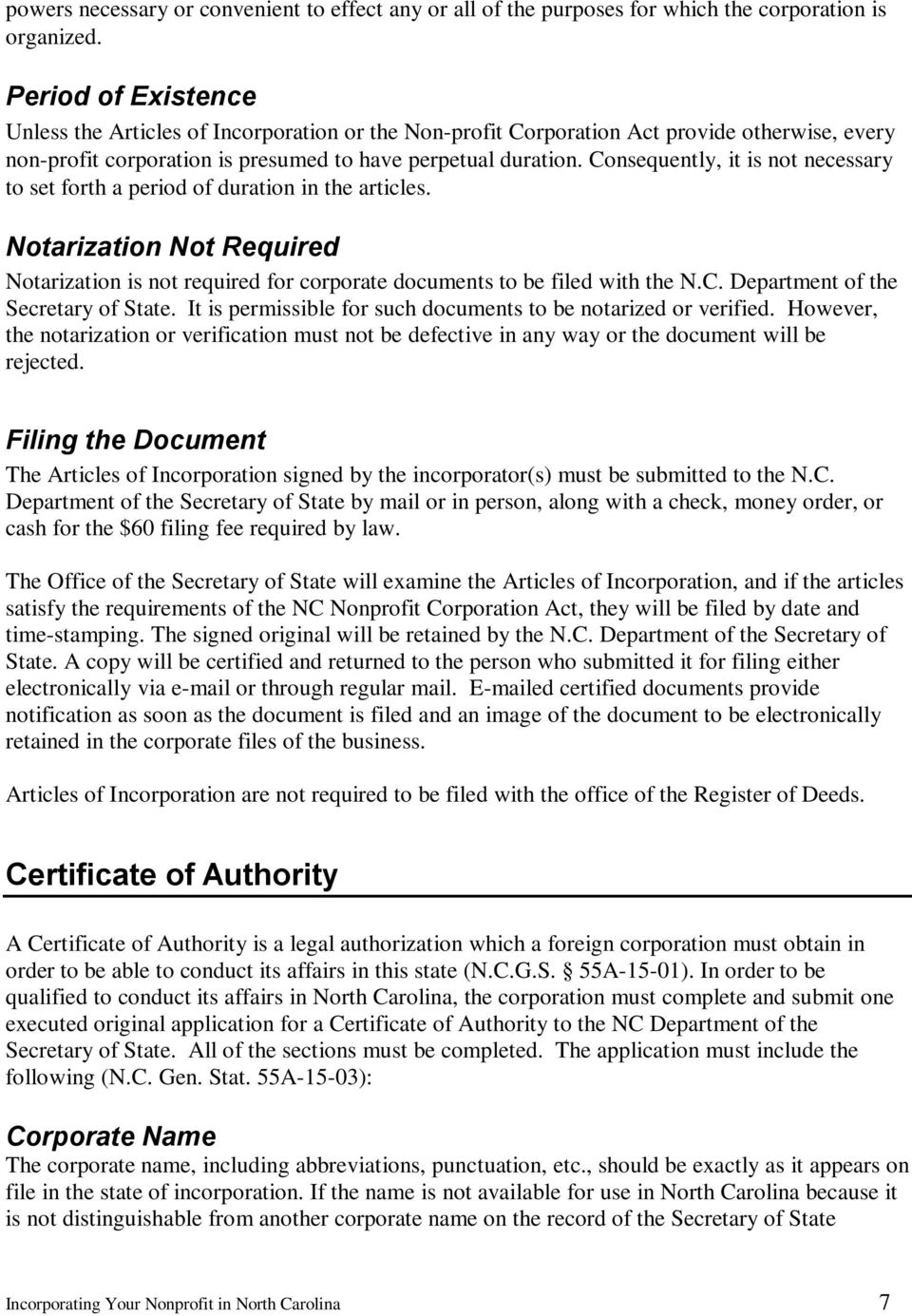 Consequently, it is not necessary to set forth a period of duration in the articles. Notarization Not Required Notarization is not required for corporate documents to be filed with the N.C. Department of the Secretary of State.