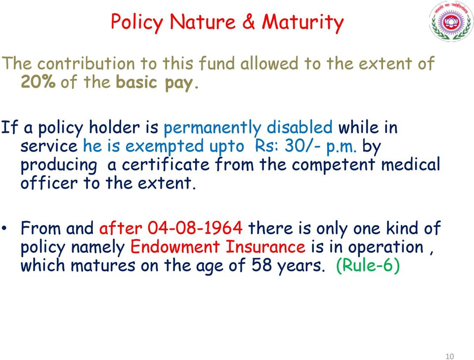 From and after 04-08-1964 there is only one kind of policy namely Endowment Insurance is in operation,