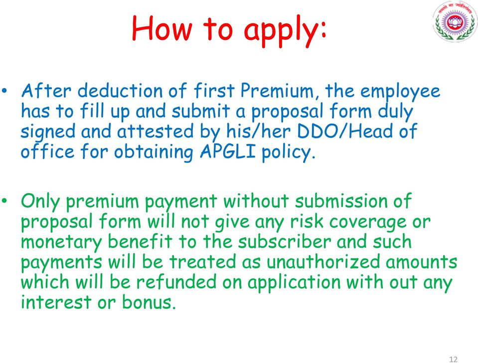 Only premium payment without submission of proposal form will not give any risk coverage or monetary benefit