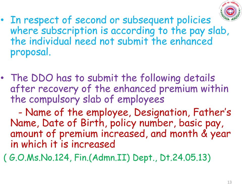 The DDO has to submit the following details after recovery of the enhanced premium within the compulsory slab of