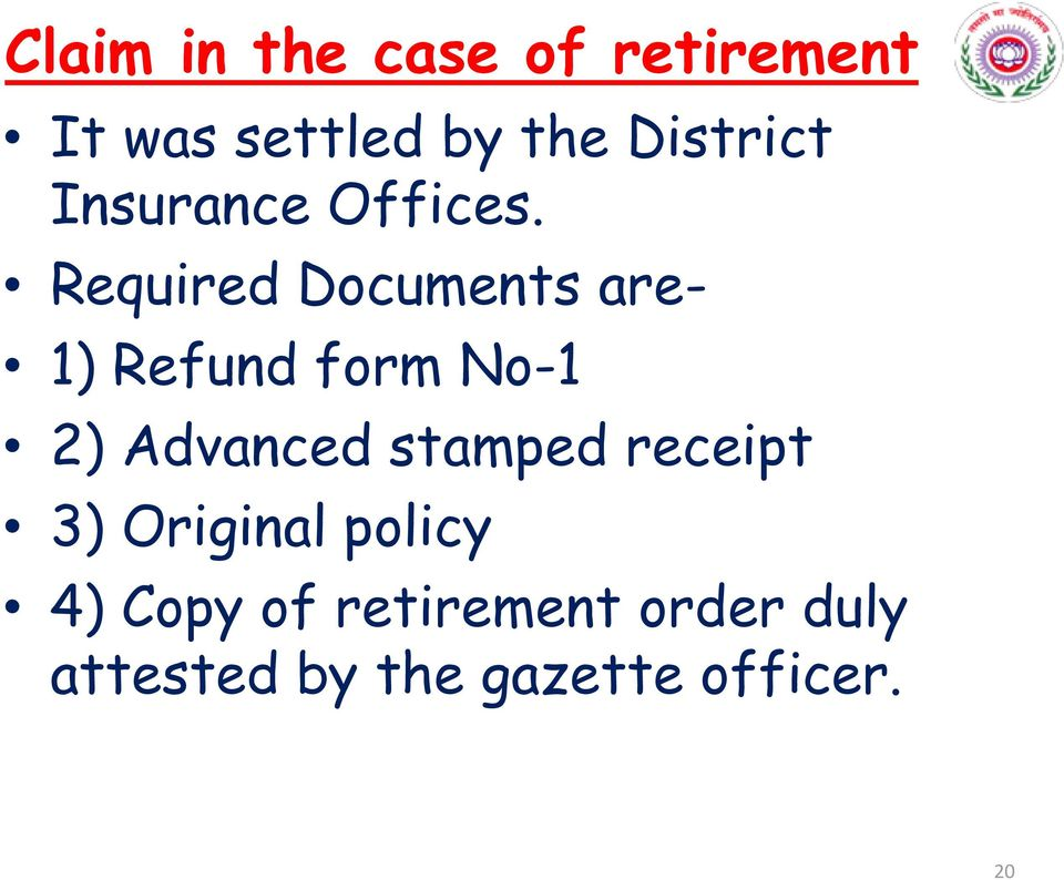 Required Documents are- 1) Refund form No-1 2) Advanced