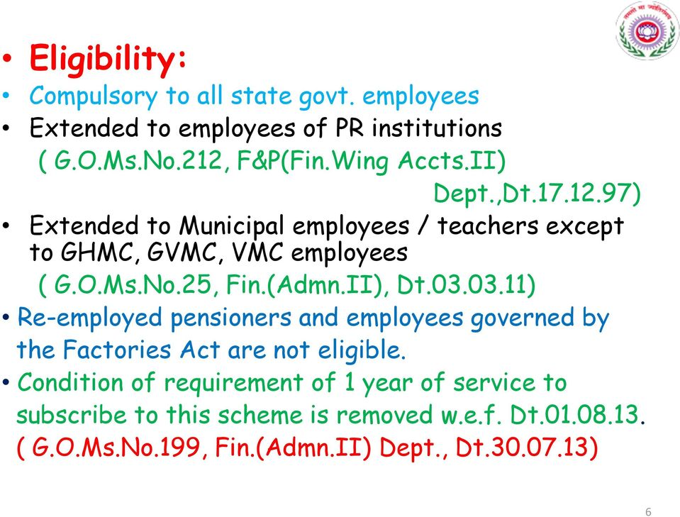 II), Dt.03.03.11) Re-employed pensioners and employees governed by the Factories Act are not eligible.