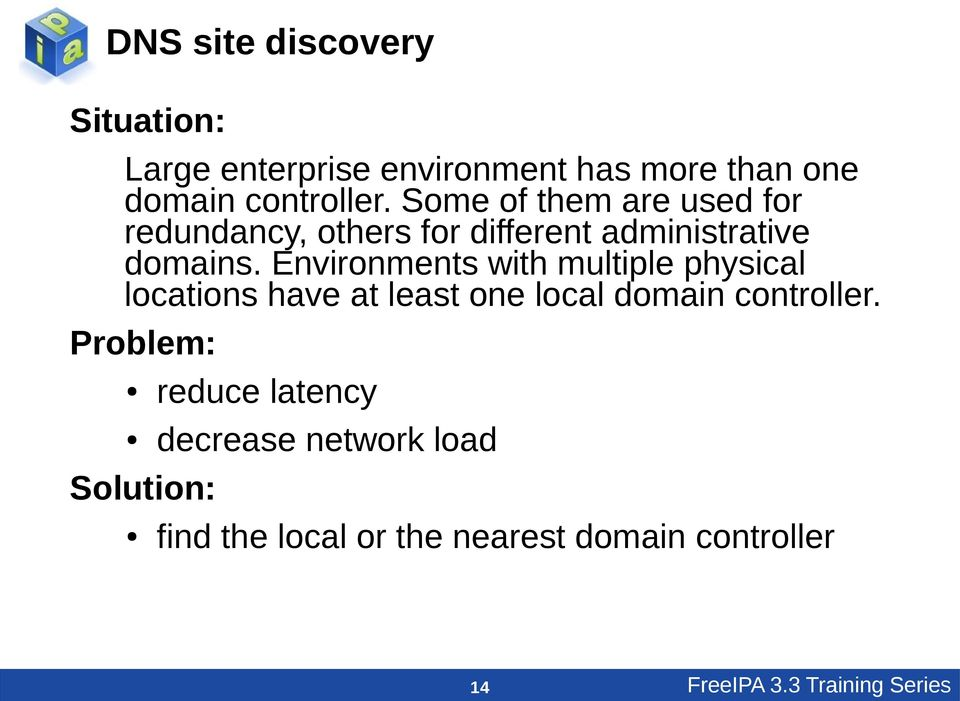 Environments with multiple physical locations have at least one local domain controller.