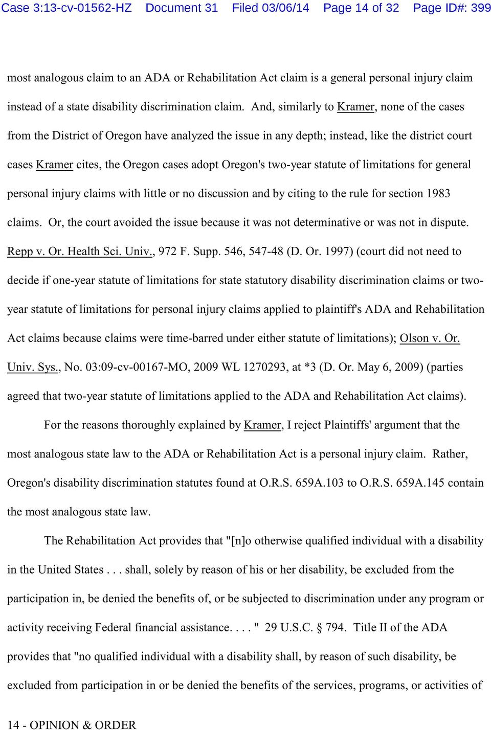 And, similarly to Kramer, none of the cases from the District of Oregon have analyzed the issue in any depth; instead, like the district court cases Kramer cites, the Oregon cases adopt Oregon's