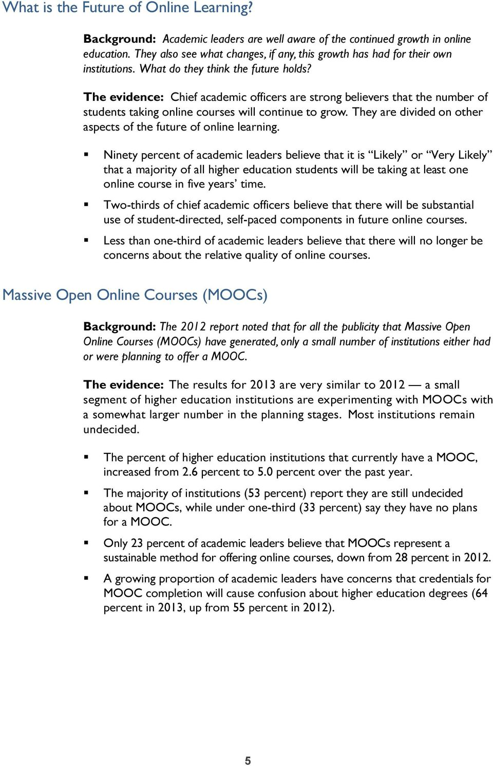 The evidence: Chief academic officers are strong believers that the number of students taking online courses will continue to grow. They are divided on other aspects of the future of online learning.