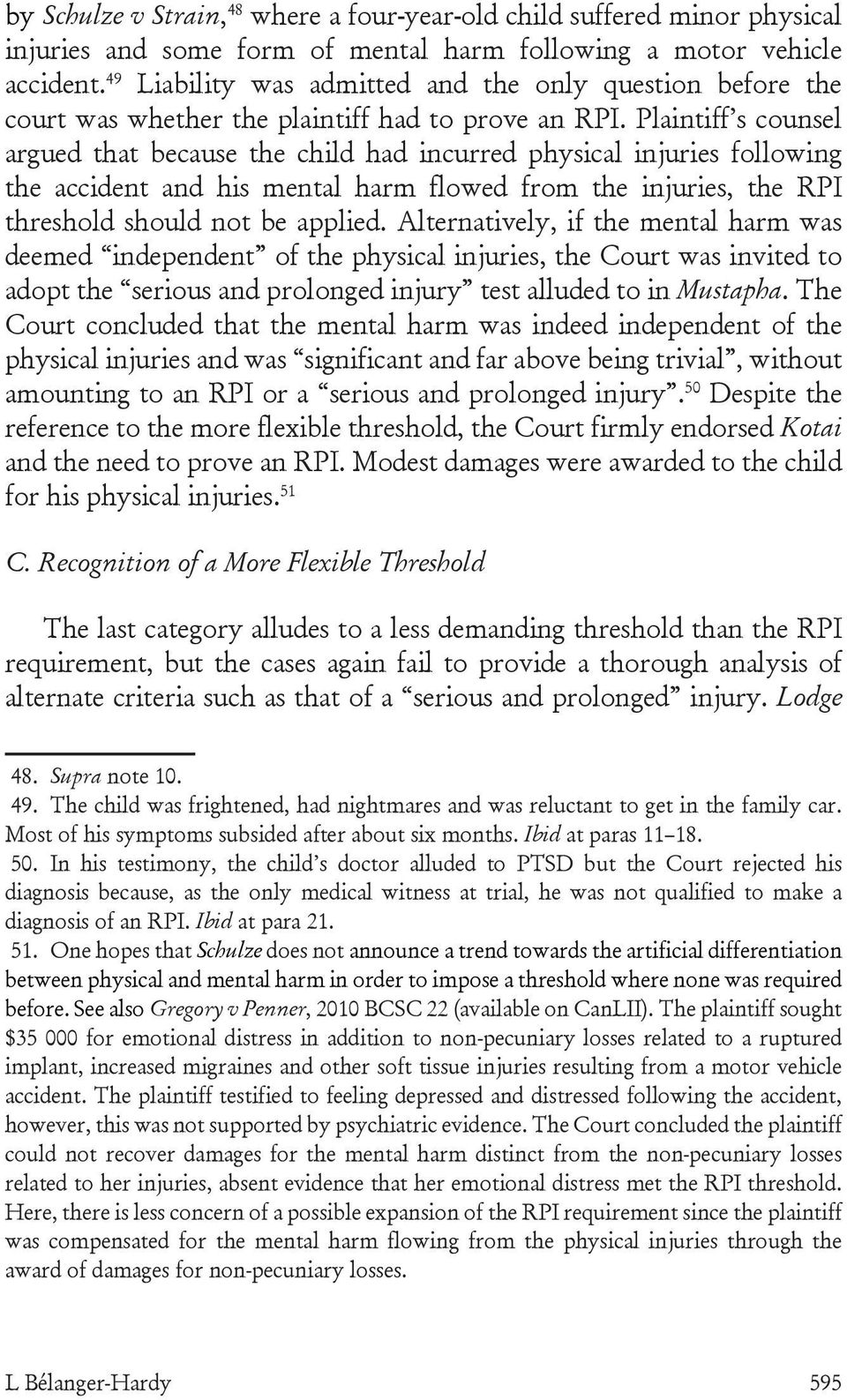 Plaintiff s counsel argued that because the child had incurred physical injuries following the accident and his mental harm flowed from the injuries, the RPI threshold should not be applied.