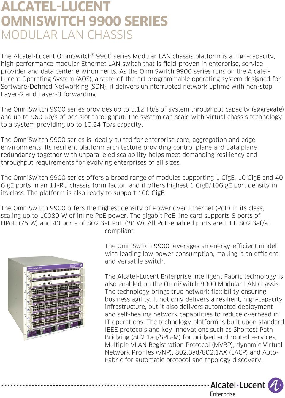 As the OmniSwitch 9900 series runs on the Alcatel- Lucent Operating System (AOS), a state-of-the-art programmable operating system designed for Software-Defined Networking (SDN), it delivers