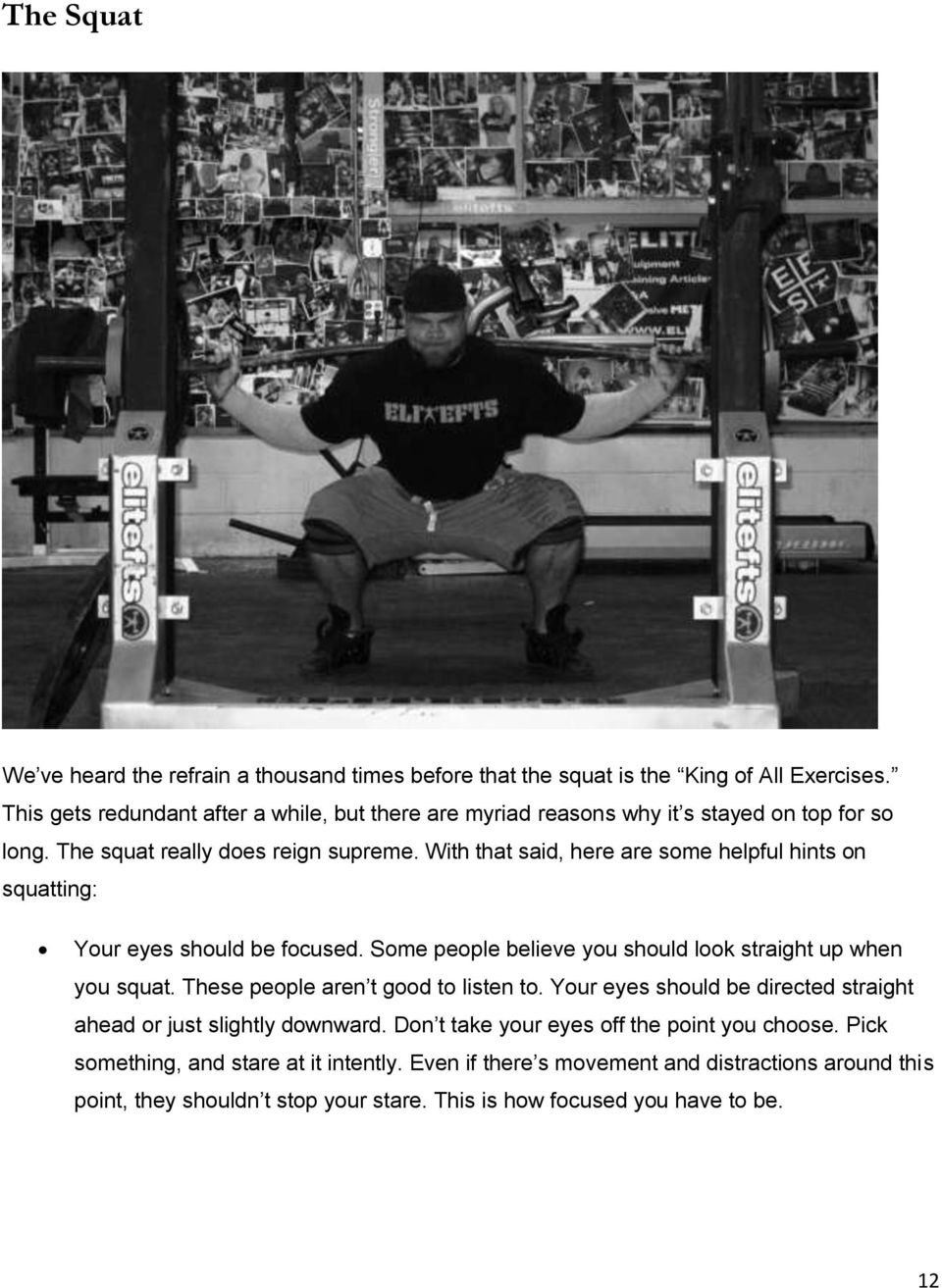 With that said, here are some helpful hints on squatting: Your eyes should be focused. Some people believe you should look straight up when you squat.