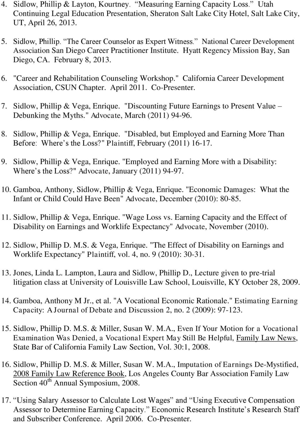 """Career and Rehabilitation Counseling Workshop."" California Career Development Association, CSUN Chapter. April 2011. Co-Presenter. 7. Sidlow, Phillip & Vega, Enrique."