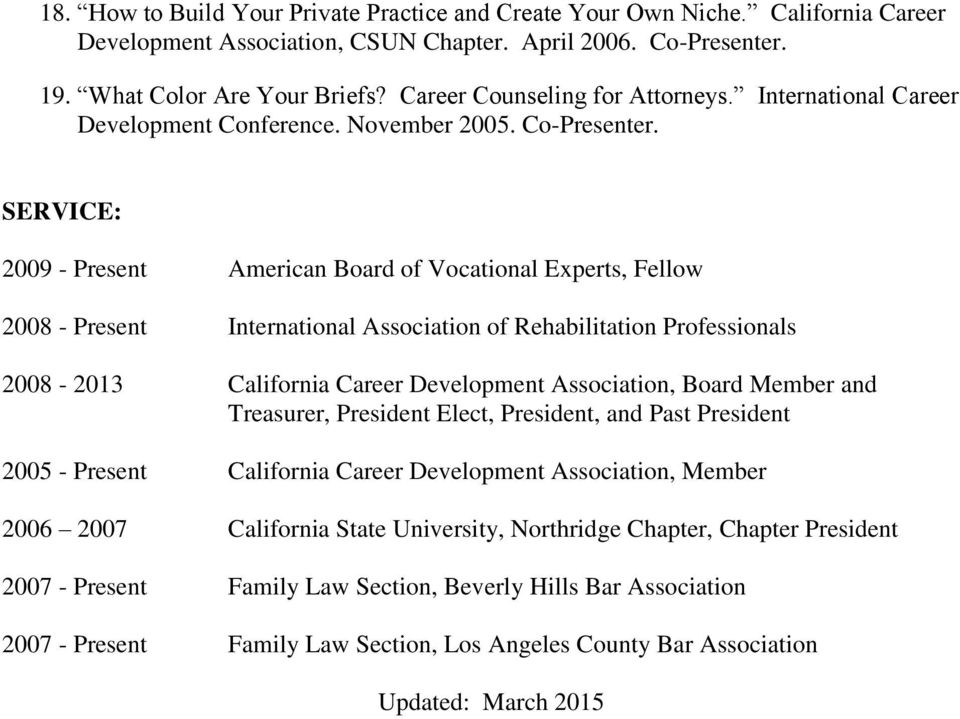 SERVICE: 2009 - Present American Board of Vocational Experts, Fellow 2008 - Present International Association of Rehabilitation Professionals 2008-2013 California Career Development Association,